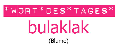 "Tagalog lernen mit ""Mabuhay Tisay"": das Wort des Tages ist heute ""bulaklak"" (Blume) © Valerie Till"