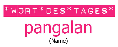 "Tagalog lernen mit ""Mabuhay Tisay"": das Wort des Tages ist heute ""pangalan"" (Name) © Valerie Till"